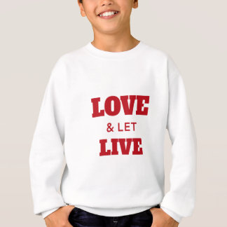 Love And Let Live Sweatshirt