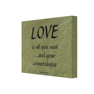 Love and your cosmetologist stretched canvas prints
