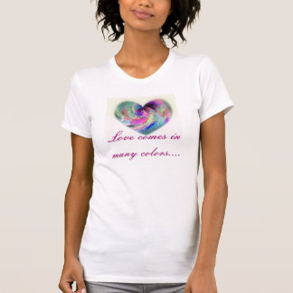 Love comes in many colors.... tee shirt