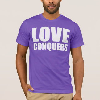 LOVE CONQUERS. HATE DIVIDES. T-Shirt