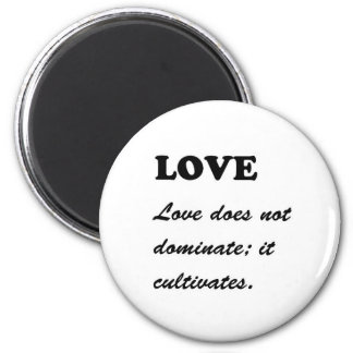 LOVE does not dominate, LOVE CULTIVATES Template Fridge Magnet