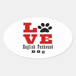 Love English FoxhoundDog Designes Oval Sticker