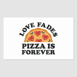 Love Fades Pizza Is Forever Rectangular Sticker