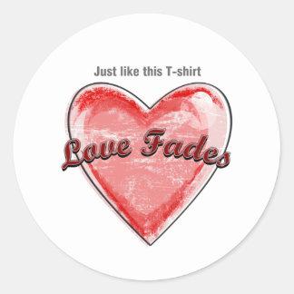 Love Fades Round Sticker