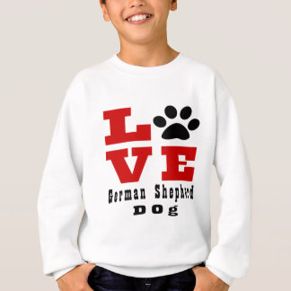 Love German Shepherd Dog Designes Sweatshirt