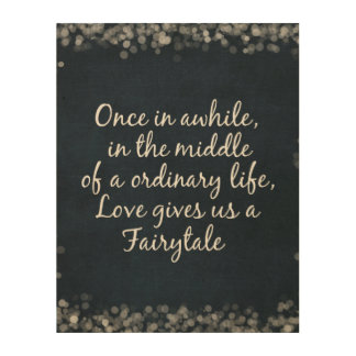 Love gives us a Fairytale Quote Wood Wall Decor