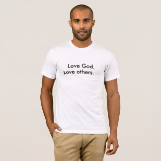 Love God. Love Others. t-shirt