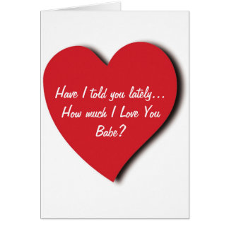 Love Greeting Card - Have I told you lately....