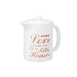 Love Grows In Little Houses Quote Teapot