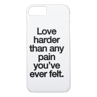 love harder than any pain you've ever felt iPhone 7 case