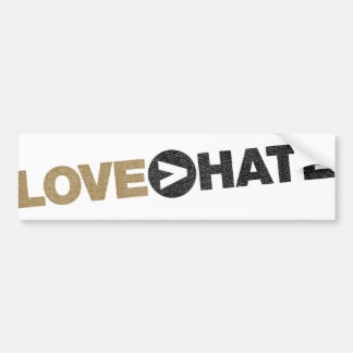 LOVE > HATE Bumper Sticker