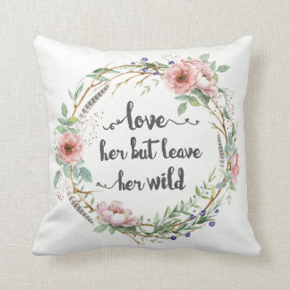 Love Her But Leave Her Wild Wreath Cushion