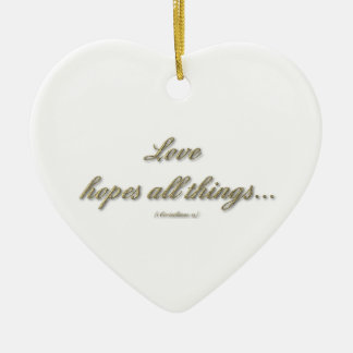 Love hopes all things/Love endures all things Ceramic Ornament