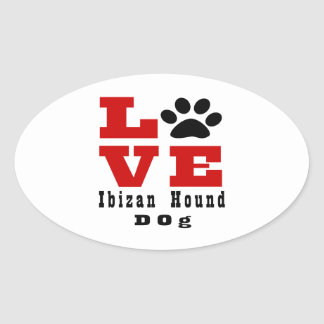 Love Ibizan Hound Dog Designes Oval Sticker