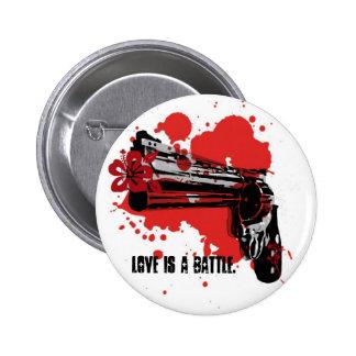 Love is a battle. 6 cm round badge