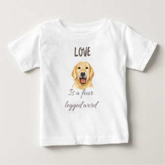 Love is a four legged word baby T-Shirt