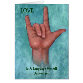 Love Is A Language We All Understand Sign Language Card