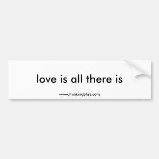 love is all there is bumper sticker