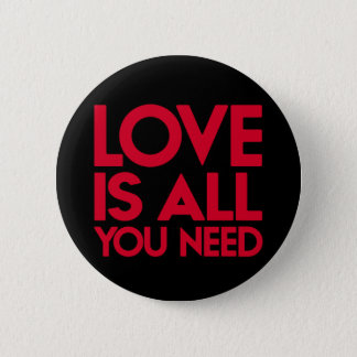 Love Is All You Need. 6 Cm Round Badge
