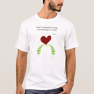 Love is composed of a single soul inhabiting two b T-Shirt