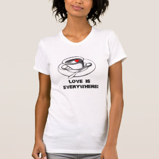 Love is everywhere! T-shirt