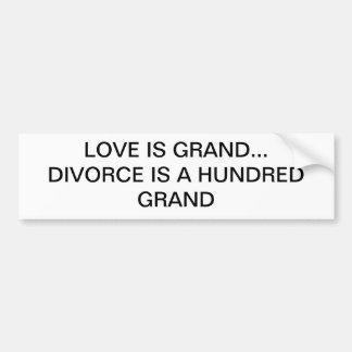 LOVE IS GRAND DIVORCE 100 GRAND CAR BUMPER STICKER
