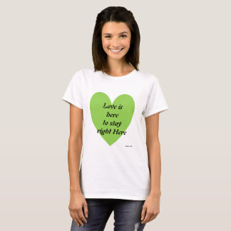 Love is here to stay right here T-Shirt