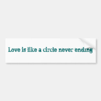 Love is like a circle never ending bumper sticker