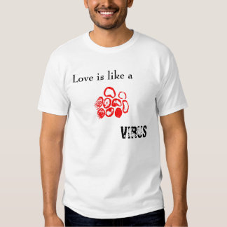 Love is like a VIRUS Tee Shirt