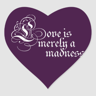 Love is Merely a Madness Heart Sticker