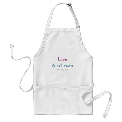 """""""Love is not rude"""" Aprons"""