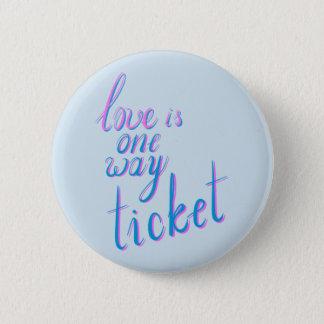 Love is one way ticket 6 cm round badge