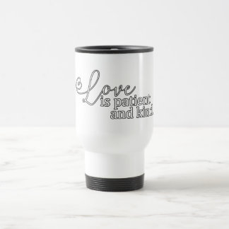 Love is patient and kind. travel mug
