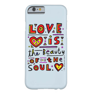 """Love is the Beauty of the Soul"" Phone Case"