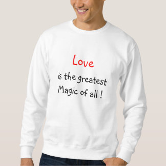 Love is the greatest Magic of all !-sweatshirt Sweatshirt