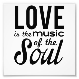 Love Is the Music of the Soul Photographic Print