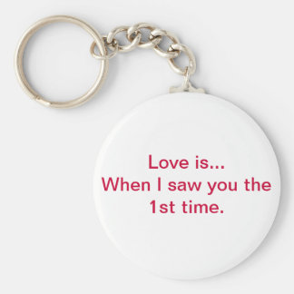 Love is...When I saw you the 1st time. Basic Round Button Key Ring