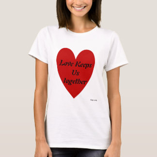 Love keeps us together T-Shirt