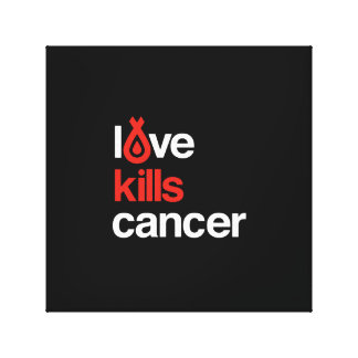 Love Kills Cancer - Canvas Artwork Stretched Canvas Print