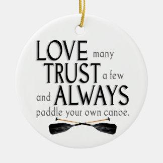 Love Many, Trust a Few Ceramic Ornament