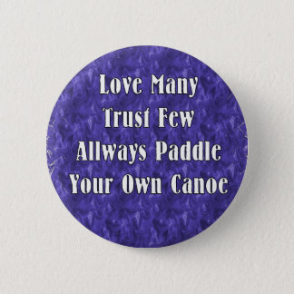 Love Many Trust Few Always Paddle Your Own Canoe 6 Cm Round Badge