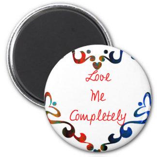 Love Me Completely Message Design Magnet