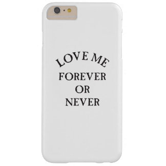 love me forever or never barely there iPhone 6 plus case
