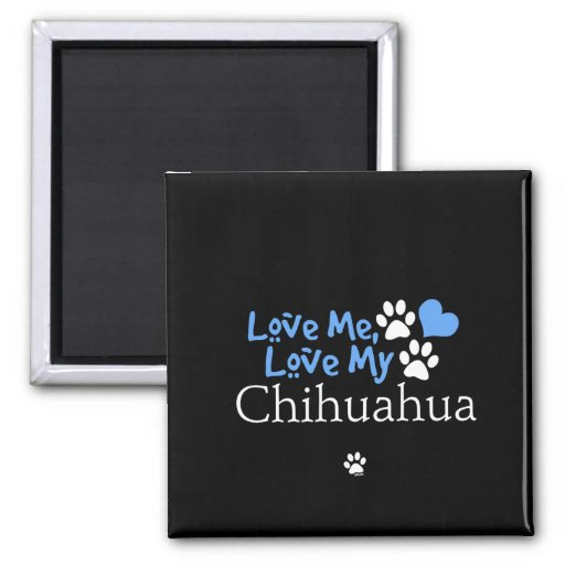 Love Me, Love My Chihuahua Refrigerator Magnet