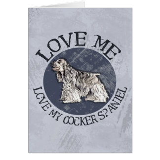 Love me, love my Cocker Spaniel Greeting Card