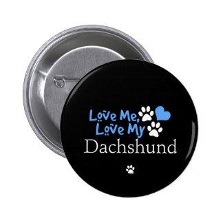 Love Me Love My Dachshund Pin