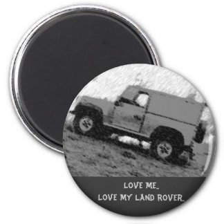 Love Me..Love My Land Rover .. Magnet