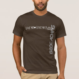 Love Me - Love My Passion - Geocaching T-Shirt