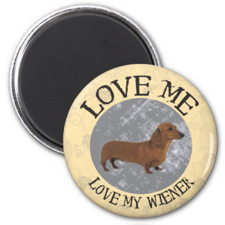 Love me, love my Wiener Fridge Magnet