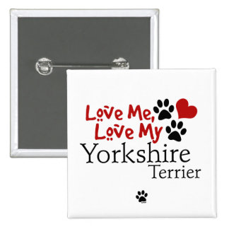 Love Me Love My Yorkshire Terrier Pin